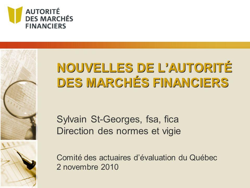 NOUVELLES DE LAUTORITÉ DES MARCHÉS FINANCIERS Sylvain St-Georges, fsa, fica Direction des normes et vigie Comité des actuaires dévaluation du Québec 2