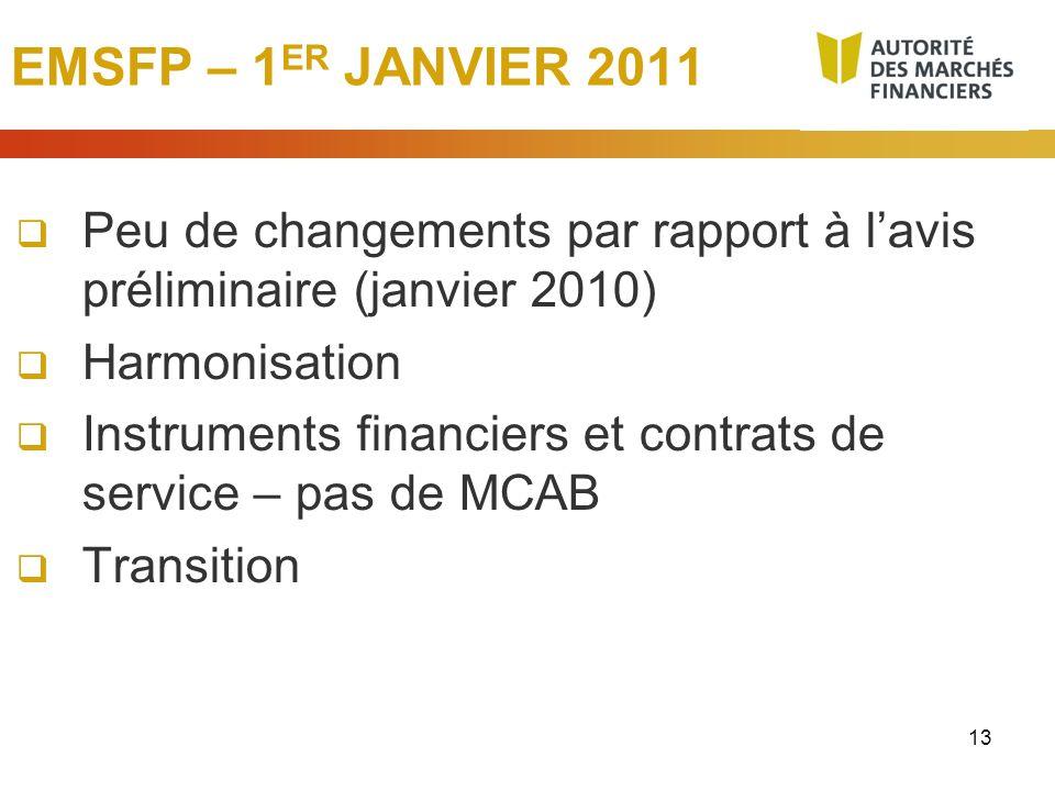 13 EMSFP – 1 ER JANVIER 2011 Peu de changements par rapport à lavis préliminaire (janvier 2010) Harmonisation Instruments financiers et contrats de se