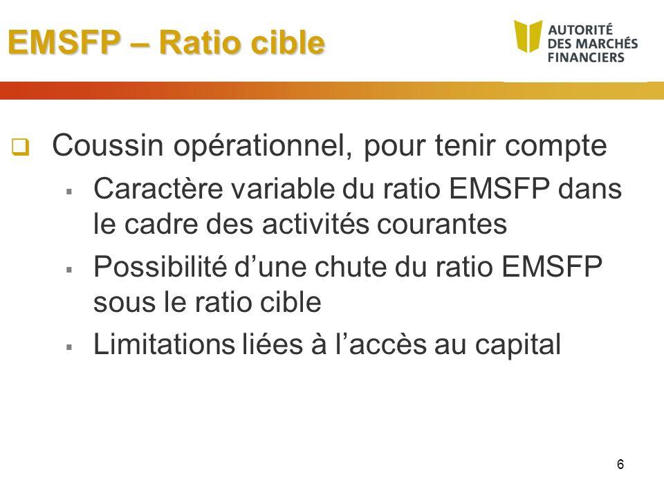 6 EMSFP – Ratio cible Coussin opérationnel, pour tenir compte Caractère variable du ratio EMSFP dans le cadre des activités courantes Possibilité dune