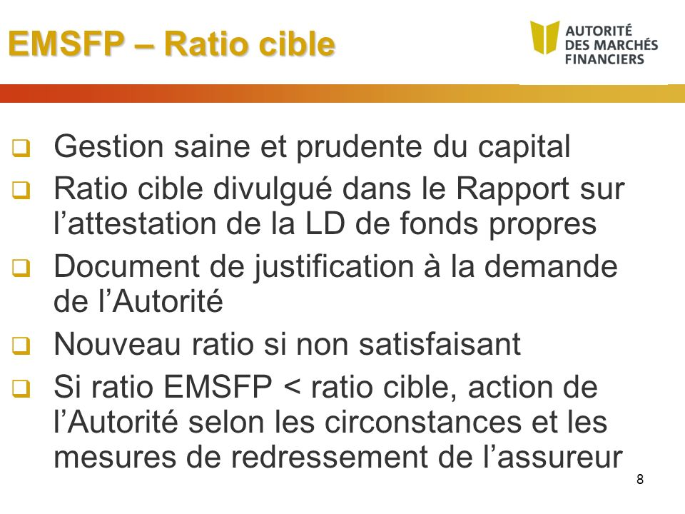 8 EMSFP – Ratio cible Gestion saine et prudente du capital Ratio cible divulgué dans le Rapport sur lattestation de la LD de fonds propres Document de