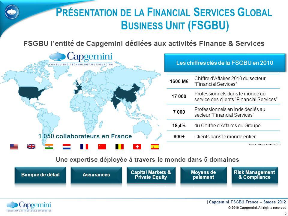 | Capgemini FSGBU France – Stages 2012 P RÉSENTATION DE LA F INANCIAL S ERVICES G LOBAL B USINESS U NIT (FSGBU) 1600 M Chiffre dAffaires 2010 du secte