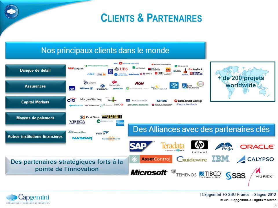 | Capgemini FSGBU France – Stages 2012 C LIENTS & P ARTENAIRES Nos principaux clients dans le monde + de 200 projets worldwide Des partenaires stratég