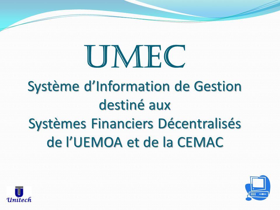 Système dInformation de Gestion destiné aux Systèmes Financiers Décentralisés de lUEMOA et de la CEMAC UMEC Système dInformation de Gestion destiné au