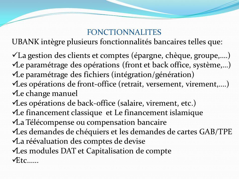 FONCTIONNALITES UBANK intègre plusieurs fonctionnalités bancaires telles que: La gestion des clients et comptes (épargne, chèque, groupe,….) Le paramé