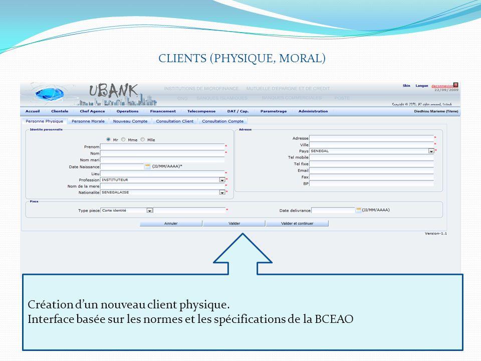 CLIENTS (PHYSIQUE, MORAL) Création dun nouveau client physique. Interface basée sur les normes et les spécifications de la BCEAO