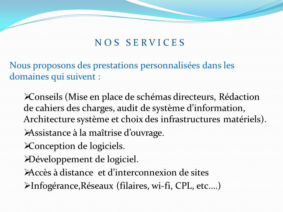 N O S S E R V I C E S Nous proposons des prestations personnalisées dans les domaines qui suivent : Conseils (Mise en place de schémas directeurs, Réd