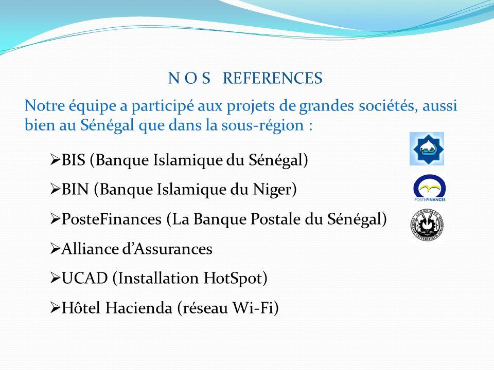 N O S REFERENCES Notre équipe a participé aux projets de grandes sociétés, aussi bien au Sénégal que dans la sous-région : BIS (Banque Islamique du Sé