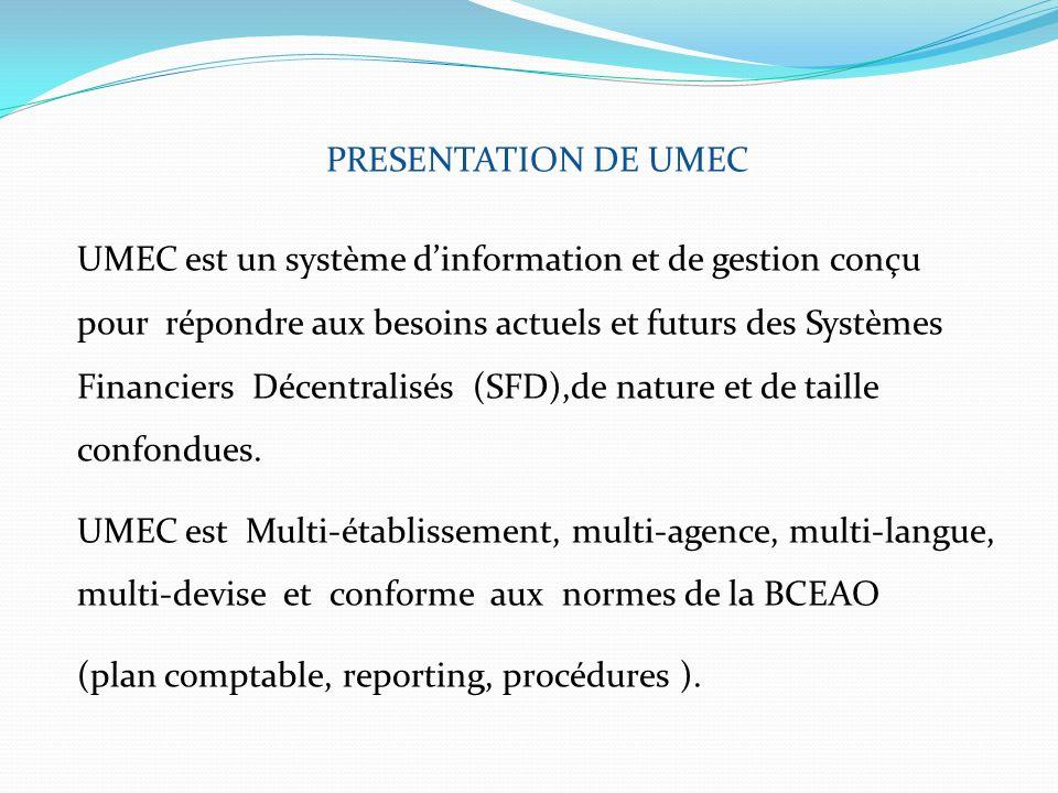 PRESENTATION DE UMEC UMEC est un système dinformation et de gestion conçu pour répondre aux besoins actuels et futurs des Systèmes Financiers Décentra