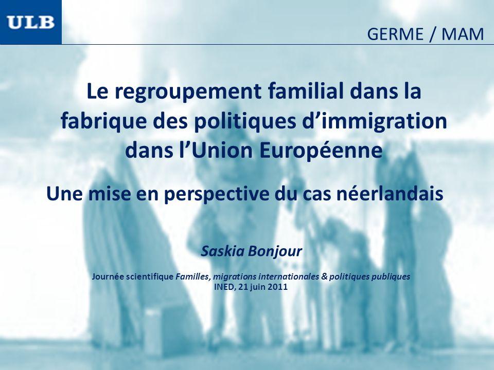 Le regroupement familial dans la fabrique des politiques dimmigration dans lUnion Européenne Saskia Bonjour Journée scientifique Familles, migrations