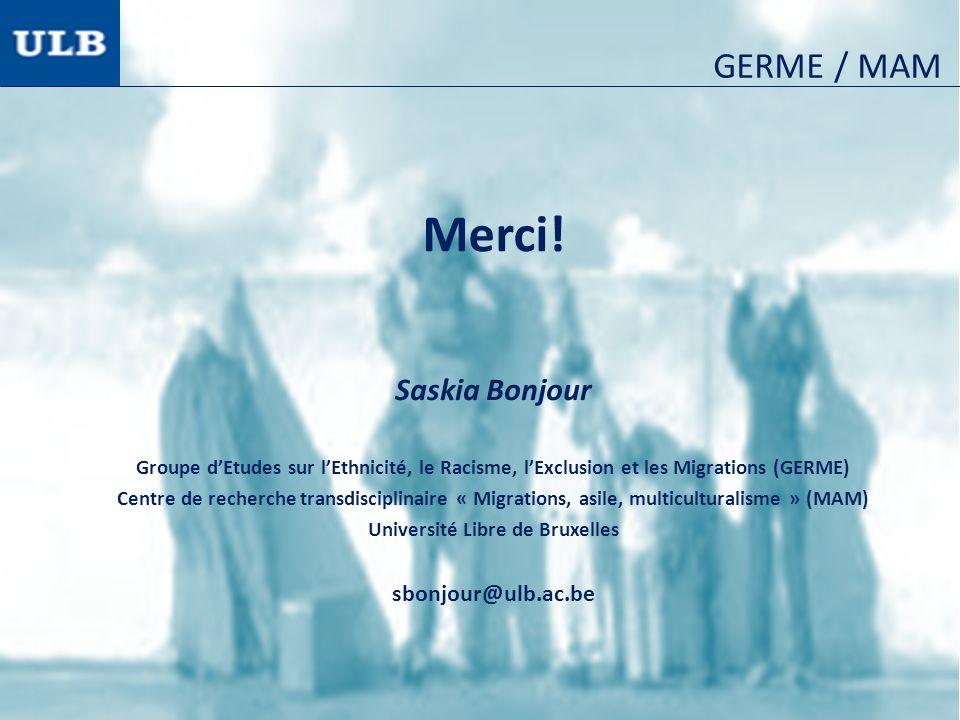 Merci! Saskia Bonjour Groupe dEtudes sur lEthnicité, le Racisme, lExclusion et les Migrations (GERME) Centre de recherche transdisciplinaire « Migrati