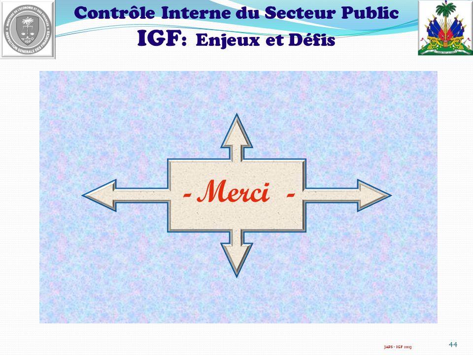 Contrôle Interne du Secteur Public IGF : Enjeux et Défis AA 44 JAPS - IGF 2013 -Merci -