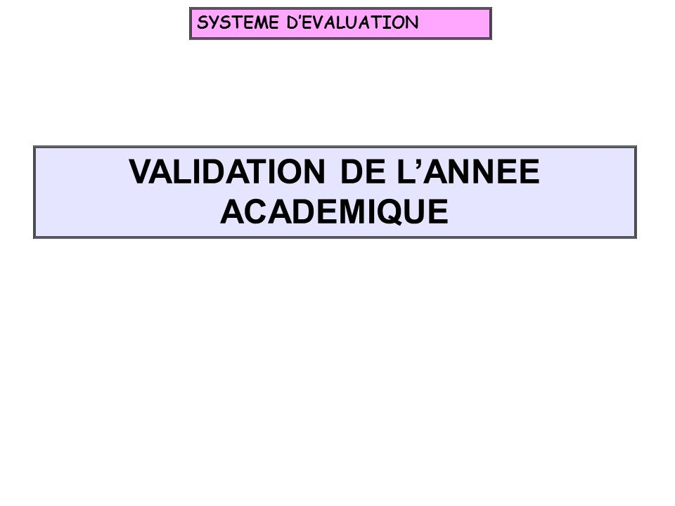 VALIDATION DE LANNEE ACADEMIQUE SYSTEME DEVALUATION
