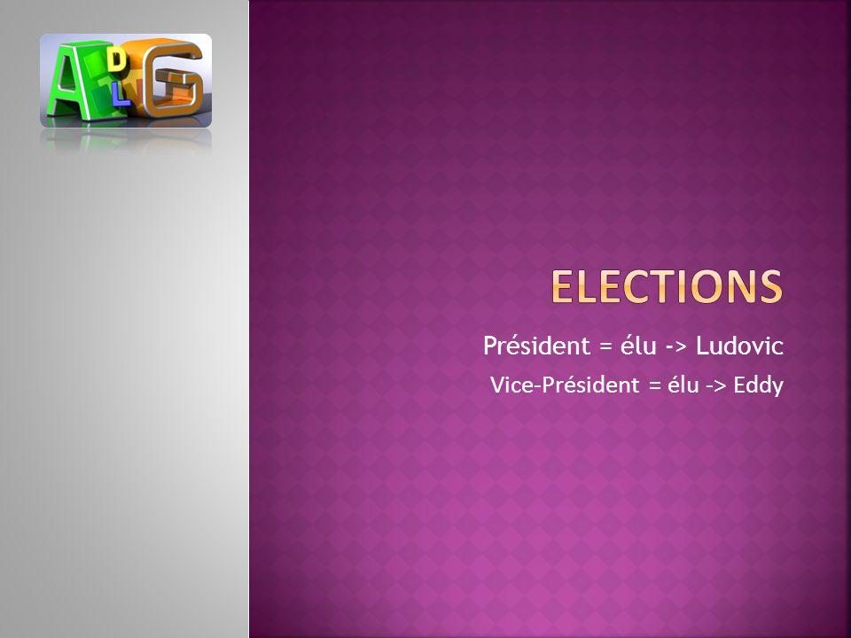 Président = élu -> Ludovic Vice-Président = élu -> Eddy