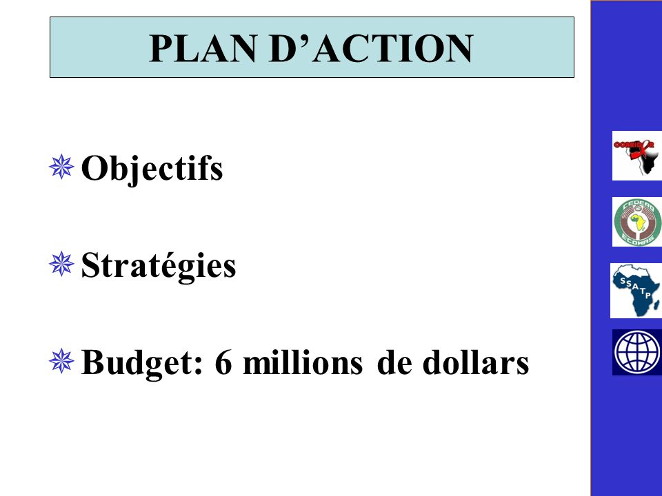 Objectifs Stratégies Budget: 6 millions de dollars PLAN DACTION