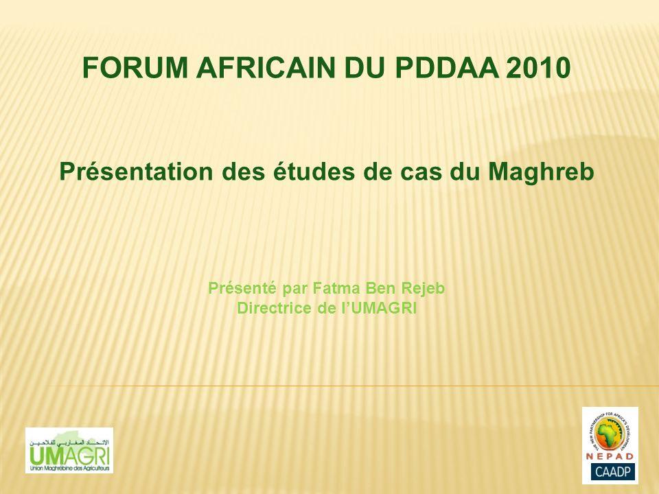 FORUM AFRICAIN DU PDDAA 2010 Présentation des études de cas du Maghreb Présenté par Fatma Ben Rejeb Directrice de lUMAGRI