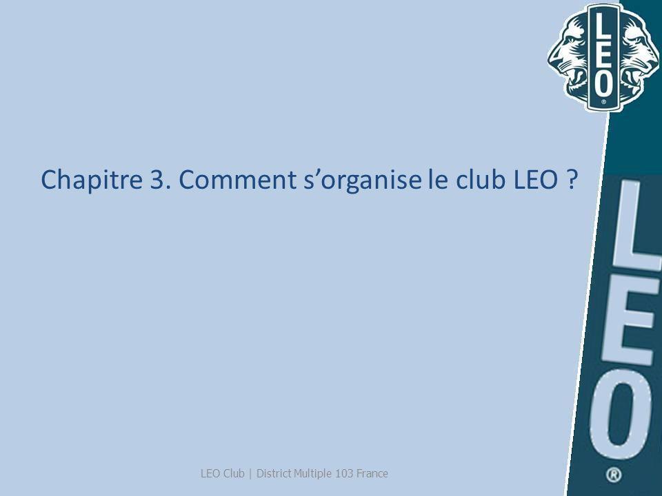 Chapitre 3. Comment sorganise le club LEO ? LEO Club | District Multiple 103 France
