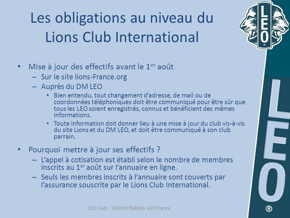 Les obligations au niveau du Lions Club International Mise à jour des effectifs avant le 1 er août – Sur le site lions-France.org – Auprès du DM LEO B