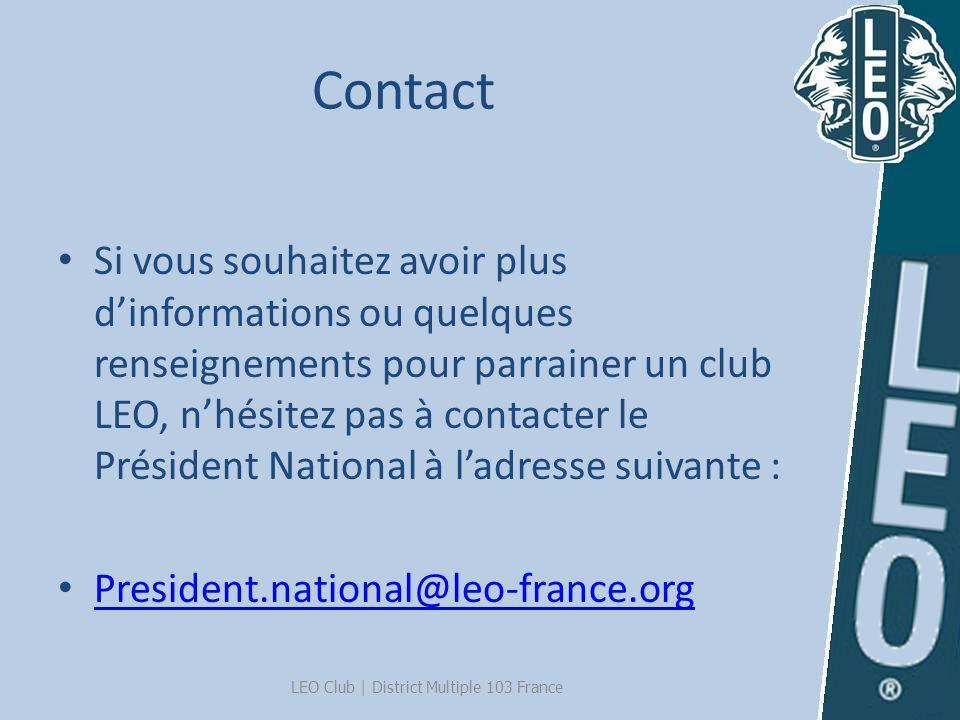 Contact Si vous souhaitez avoir plus dinformations ou quelques renseignements pour parrainer un club LEO, nhésitez pas à contacter le Président Nation