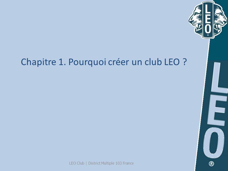 Chapitre 1. Pourquoi créer un club LEO ? LEO Club | District Multiple 103 France