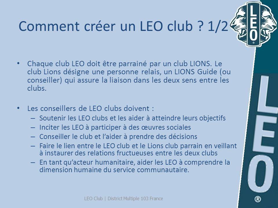 Comment créer un LEO club ? 1/2 Chaque club LEO doit être parrainé par un club LIONS. Le club Lions désigne une personne relais, un LIONS Guide (ou co