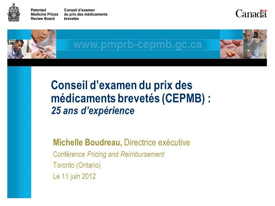 Michelle Boudreau, Directrice exécutive Conférence Pricing and Reimbursement Toronto (Ontario) Le 11 juin 2012 Conseil dexamen du prix des médicaments brevetés (CEPMB) : 25 ans dexpérience