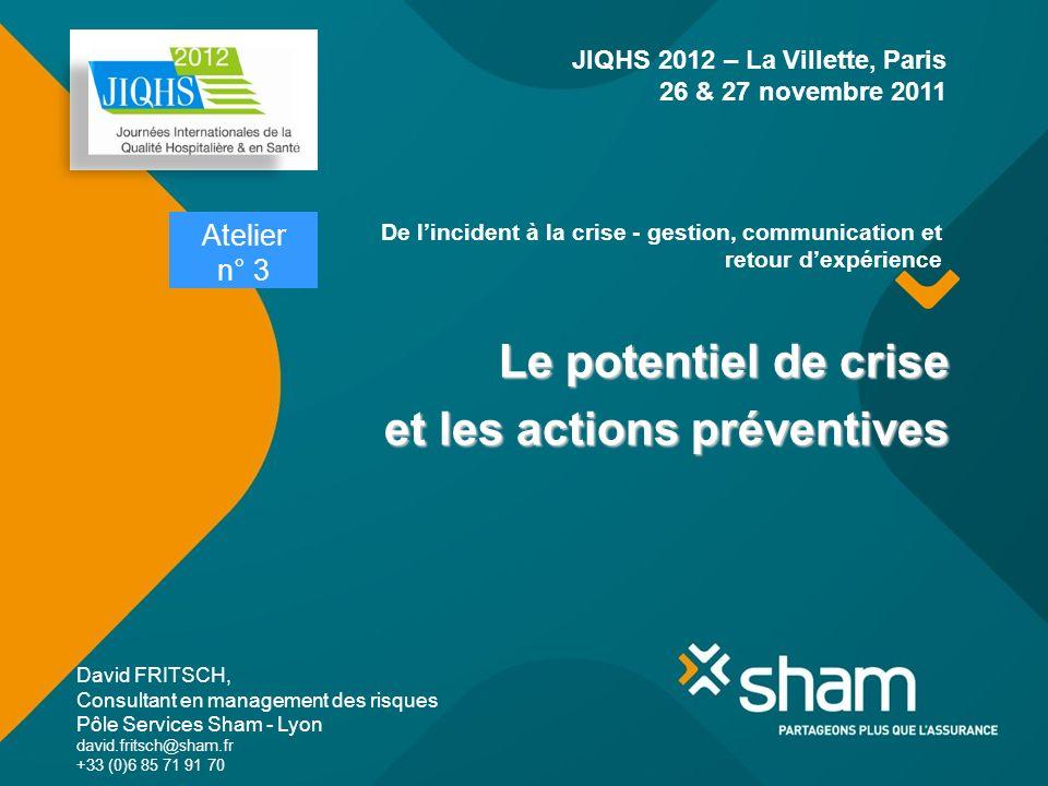 Le potentiel de crise et les actions préventives David FRITSCH, Consultant en management des risques Pôle Services Sham - Lyon david.fritsch@sham.fr +