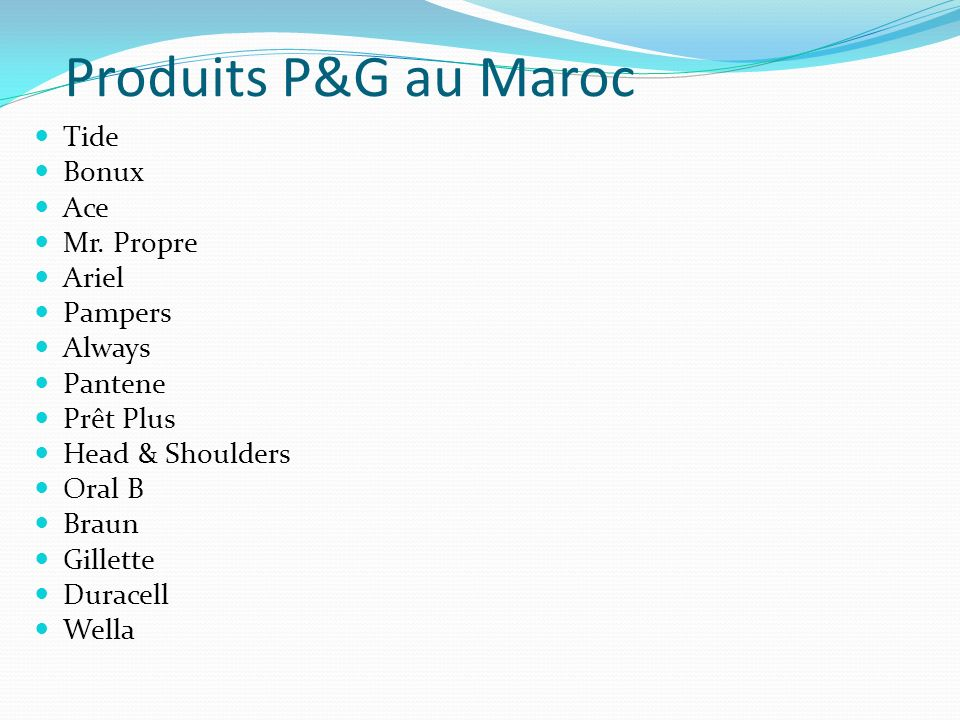 Produits P&G au Maroc Tide Bonux Ace Mr. Propre Ariel Pampers Always Pantene Prêt Plus Head & Shoulders Oral B Braun Gillette Duracell Wella