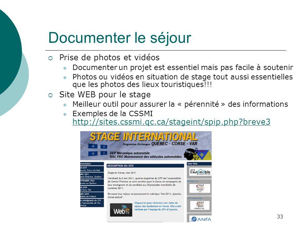 33 Documenter le séjour Prise de photos et vidéos Documenter un projet est essentiel mais pas facile à soutenir Photos ou vidéos en situation de stage tout aussi essentielles que les photos des lieux touristiques!!.