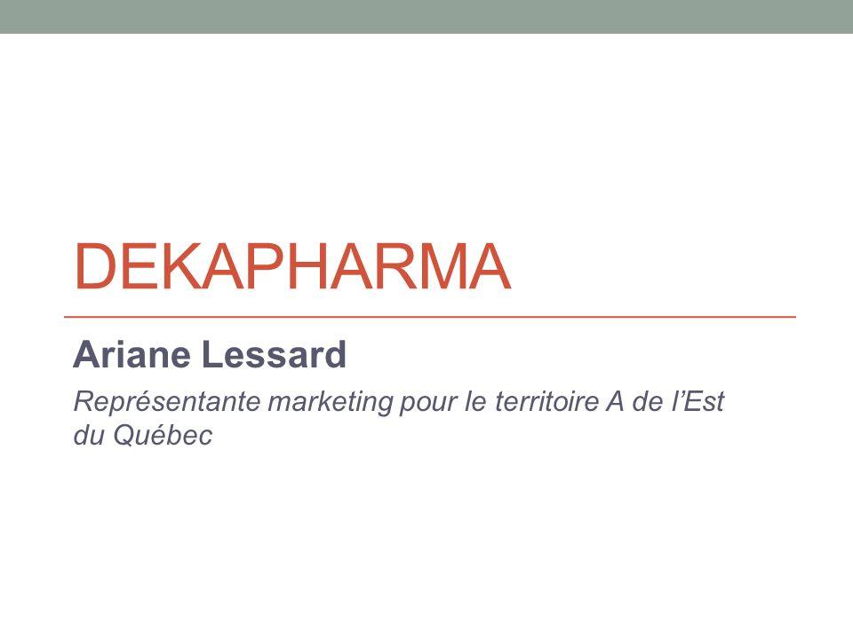 DEKAPHARMA Ariane Lessard Représentante marketing pour le territoire A de lEst du Québec