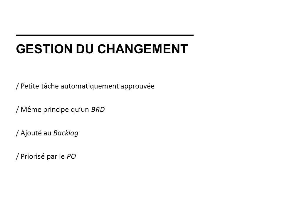 GESTION DU CHANGEMENT / Petite tâche automatiquement approuvée / Même principe quun BRD / Ajouté au Backlog / Priorisé par le PO