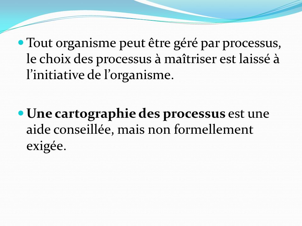 Tout organisme peut être géré par processus, le choix des processus à maîtriser est laissé à linitiative de lorganisme.