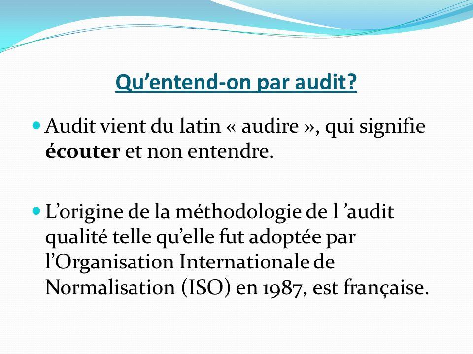 Quentend-on par audit.Audit vient du latin « audire », qui signifie écouter et non entendre.