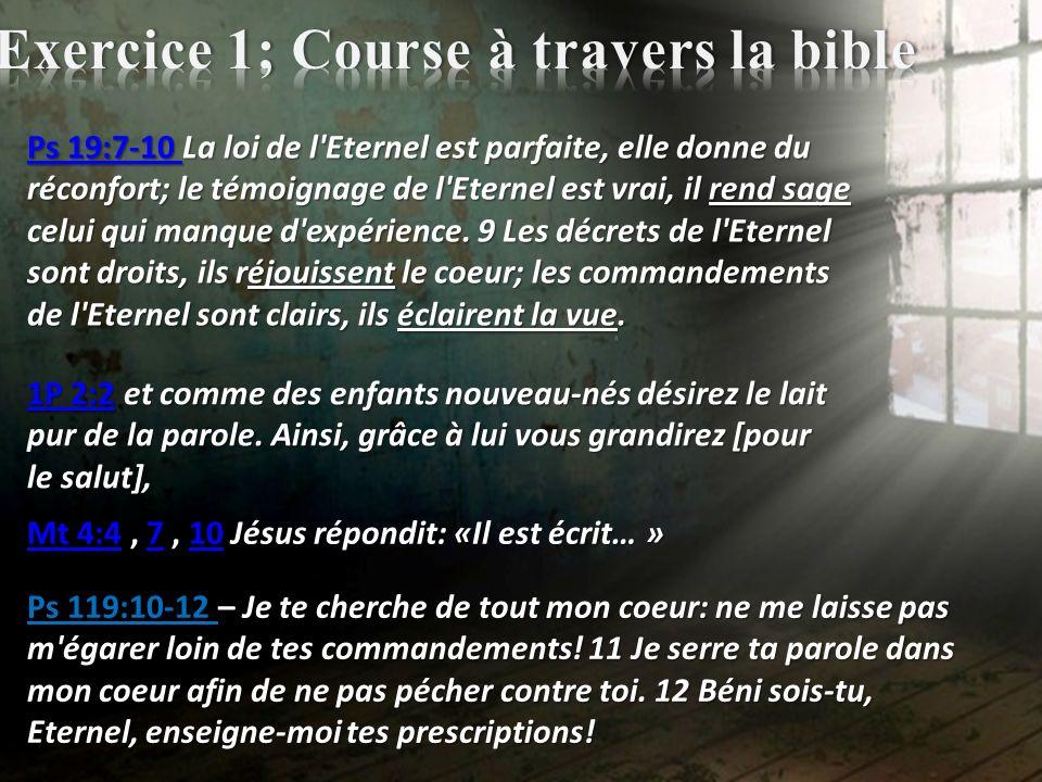 Ps 19:7-10 Ps 19:7-10 La loi de l'Eternel est parfaite, elle donne du réconfort; le témoignage de l'Eternel est vrai, il rend sage celui qui manque d'