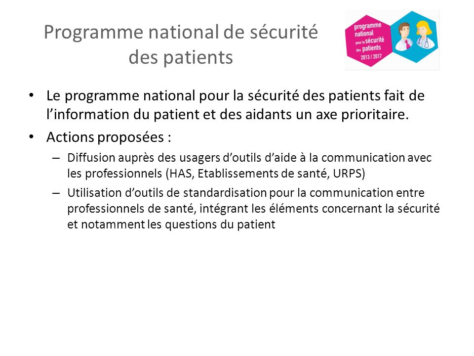 Programme national de sécurité des patients Le programme national pour la sécurité des patients fait de linformation du patient et des aidants un axe