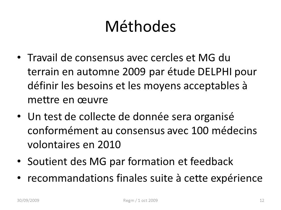 Méthodes Travail de consensus avec cercles et MG du terrain en automne 2009 par étude DELPHI pour définir les besoins et les moyens acceptables à mett