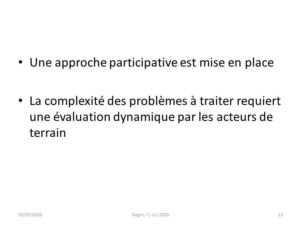 Une approche participative est mise en place La complexité des problèmes à traiter requiert une évaluation dynamique par les acteurs de terrain 30/09/