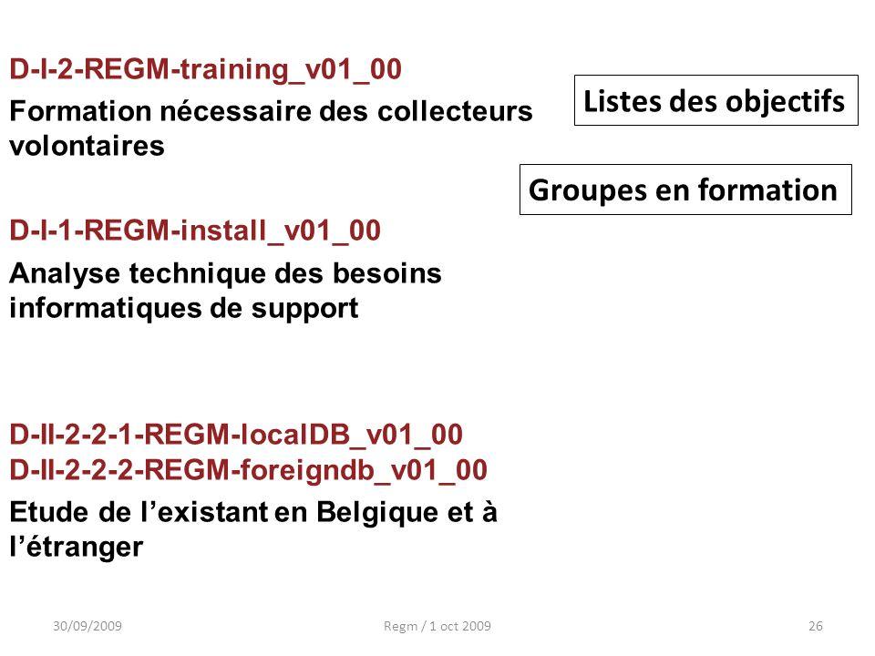 30/09/2009Regm / 1 oct 200926 D-I-2-REGM-training_v01_00 Formation nécessaire des collecteurs volontaires D-I-1-REGM-install_v01_00 Analyse technique