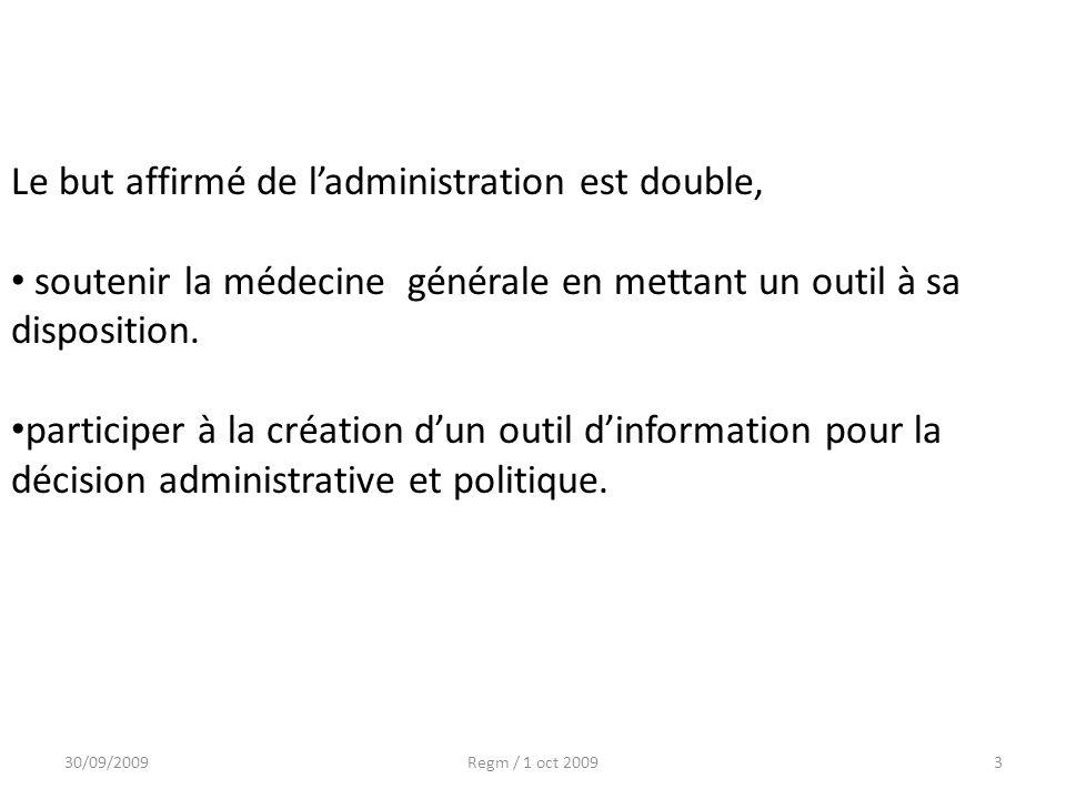 30/09/2009Regm / 1 oct 20093 Le but affirmé de ladministration est double, soutenir la médecine générale en mettant un outil à sa disposition. partici