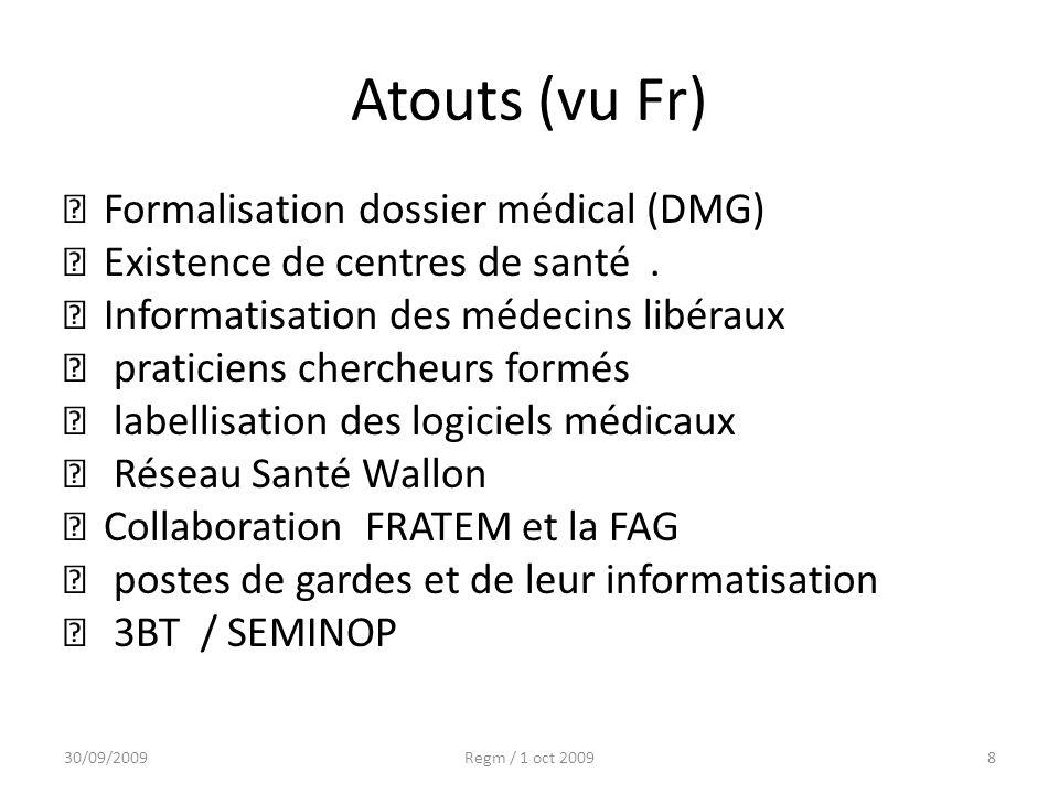 Atouts (vu Fr) Formalisation dossier médical (DMG) Existence de centres de santé. Informatisation des médecins libéraux praticiens chercheurs formés l