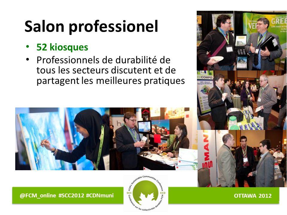 OTTAWA 2012 @FCM_online #SCC2012 #CDNmuni Salon professionel 52 kiosques Professionnels de durabilité de tous les secteurs discutent et de partagent les meilleures pratiques