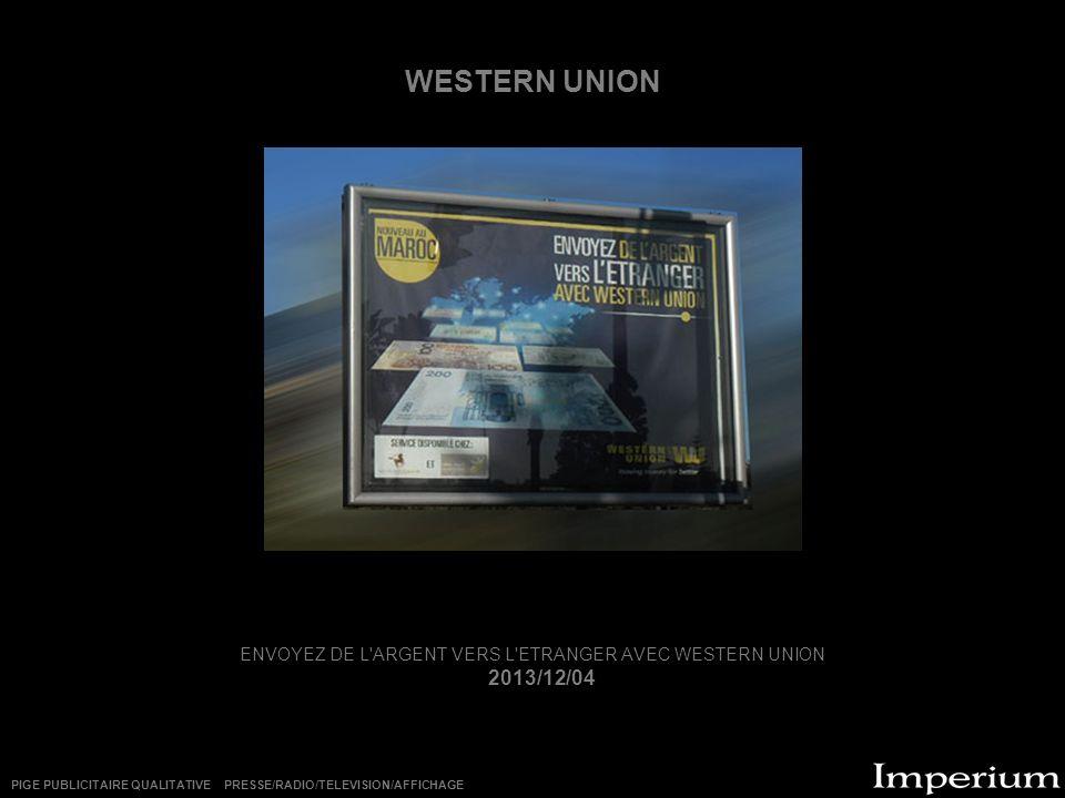 WESTERN UNION ENVOYEZ DE L'ARGENT VERS L'ETRANGER AVEC WESTERN UNION 2013/12/04 PIGE PUBLICITAIRE QUALITATIVE PRESSE/RADIO/TELEVISION/AFFICHAGE