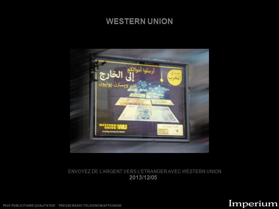 WESTERN UNION ENVOYEZ DE L'ARGENT VERS L'ETRANGER AVEC WESTERN UNION 2013/12/05 PIGE PUBLICITAIRE QUALITATIVE PRESSE/RADIO/TELEVISION/AFFICHAGE