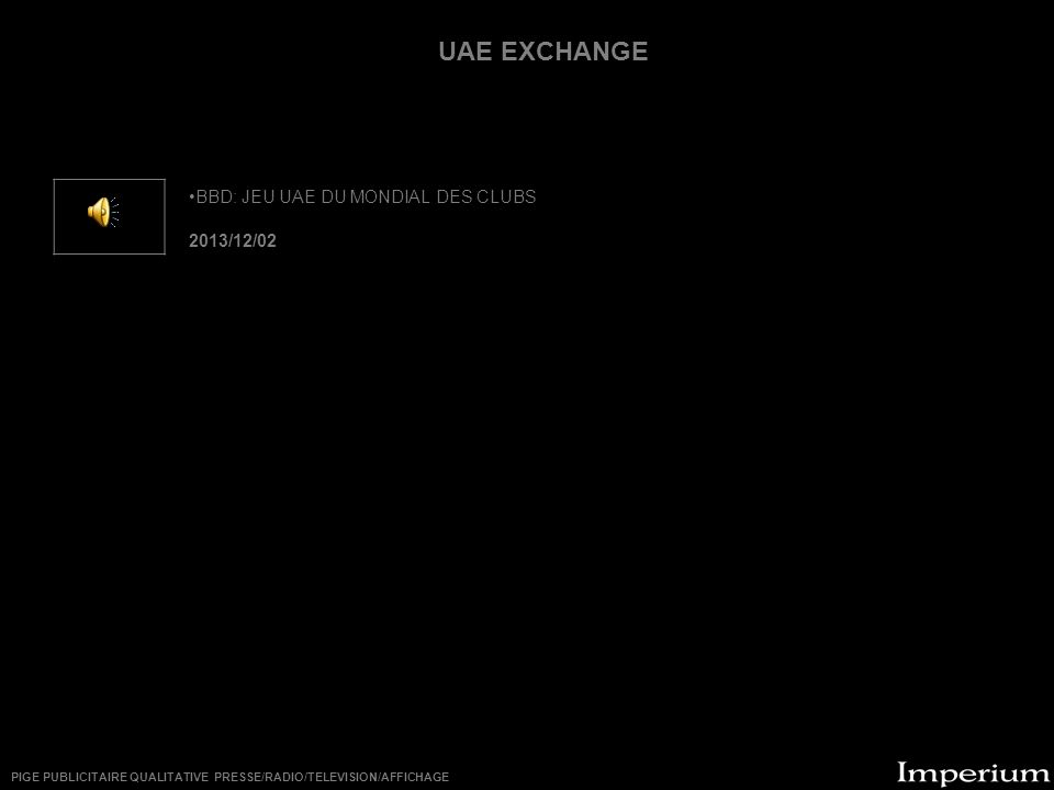 ********** BBD: JEU UAE DU MONDIAL DES CLUBS 2013/12/02 UAE EXCHANGE PIGE PUBLICITAIRE QUALITATIVE PRESSE/RADIO/TELEVISION/AFFICHAGE