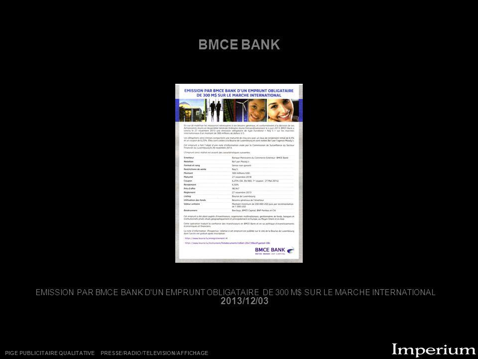 BMCE BANK EMISSION PAR BMCE BANK D'UN EMPRUNT OBLIGATAIRE DE 300 M$ SUR LE MARCHE INTERNATIONAL 2013/12/03 PIGE PUBLICITAIRE QUALITATIVE PRESSE/RADIO/
