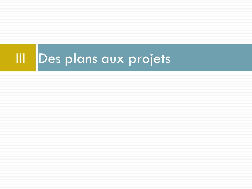 III Des plans aux projets