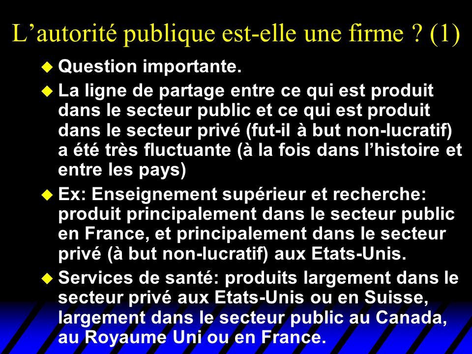Quelques statistiques sur le secteur public u Il est intéressant de regarder comment se fait le partage public – privé dans différents pays et à différents moments.