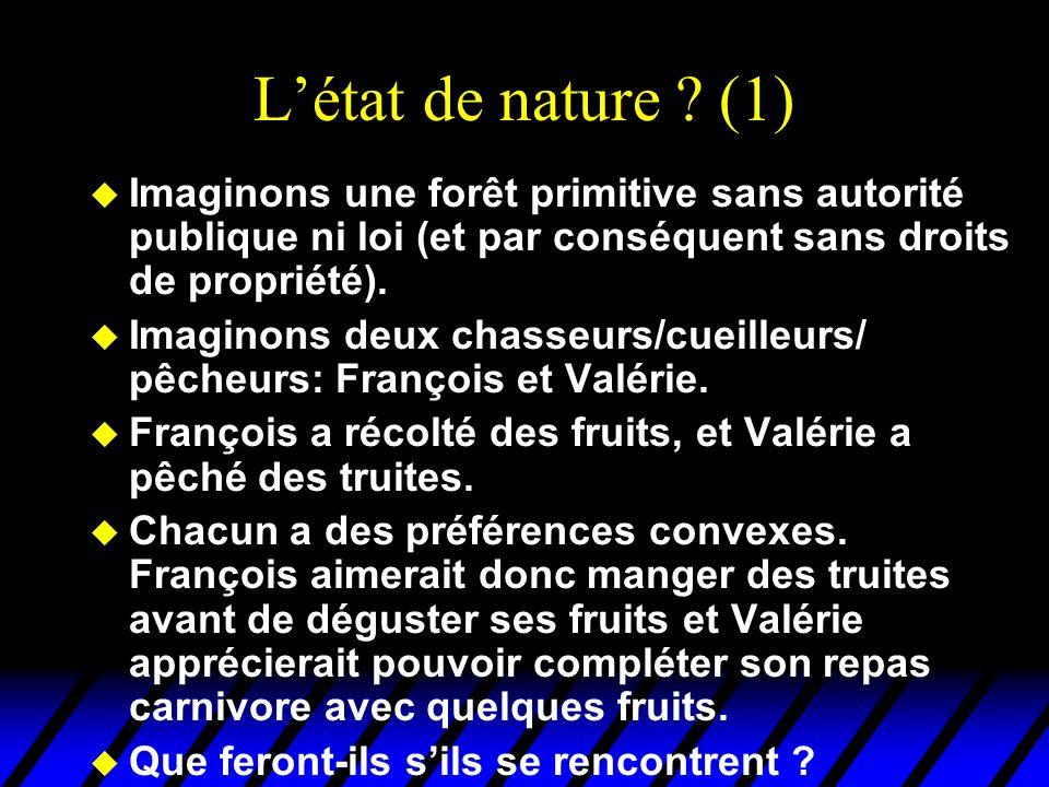 Létat de nature ? (1) u Imaginons une forêt primitive sans autorité publique ni loi (et par conséquent sans droits de propriété). u Imaginons deux cha