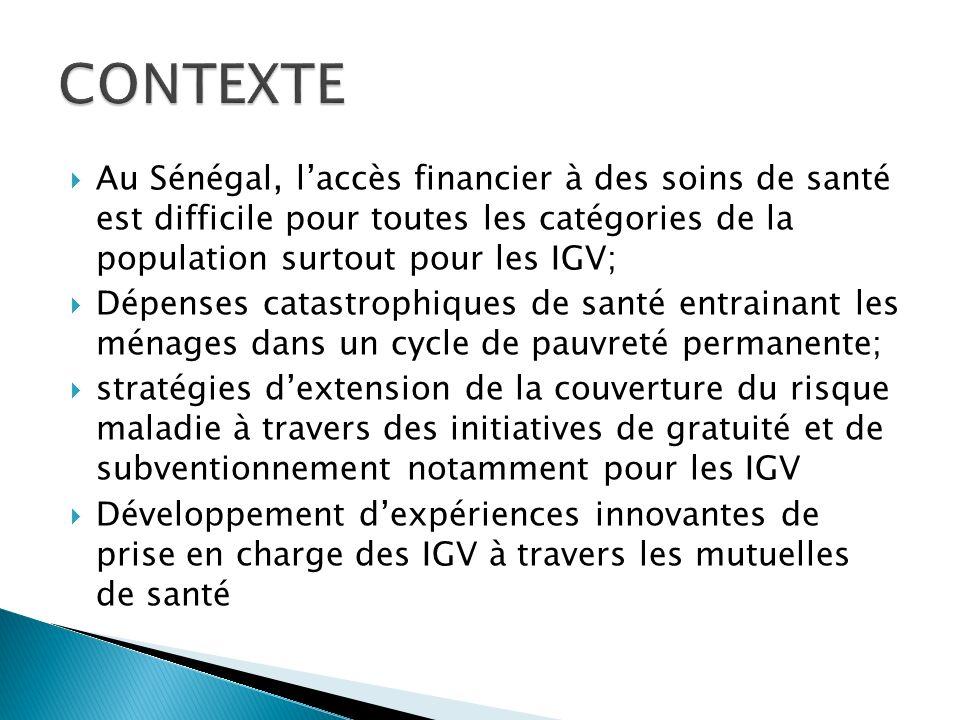 Au Sénégal, laccès financier à des soins de santé est difficile pour toutes les catégories de la population surtout pour les IGV; Dépenses catastrophiques de santé entrainant les ménages dans un cycle de pauvreté permanente; stratégies dextension de la couverture du risque maladie à travers des initiatives de gratuité et de subventionnement notamment pour les IGV Développement dexpériences innovantes de prise en charge des IGV à travers les mutuelles de santé