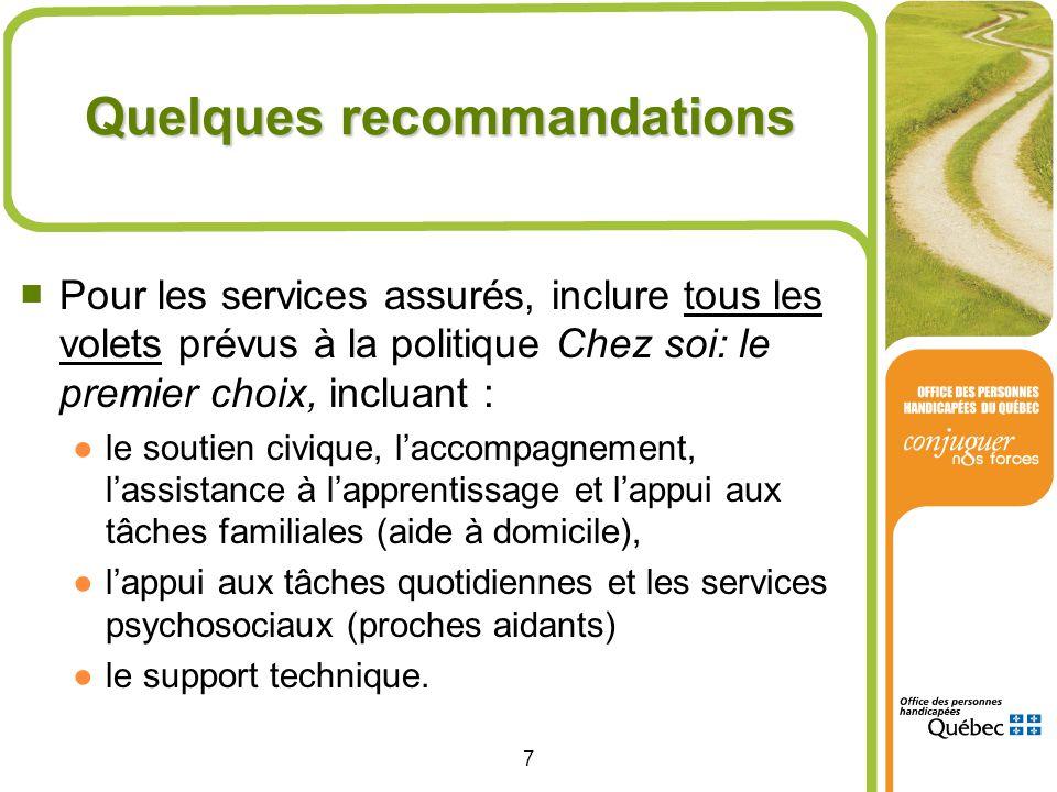 7 Quelques recommandations Pour les services assurés, inclure tous les volets prévus à la politique Chez soi: le premier choix, incluant : le soutien