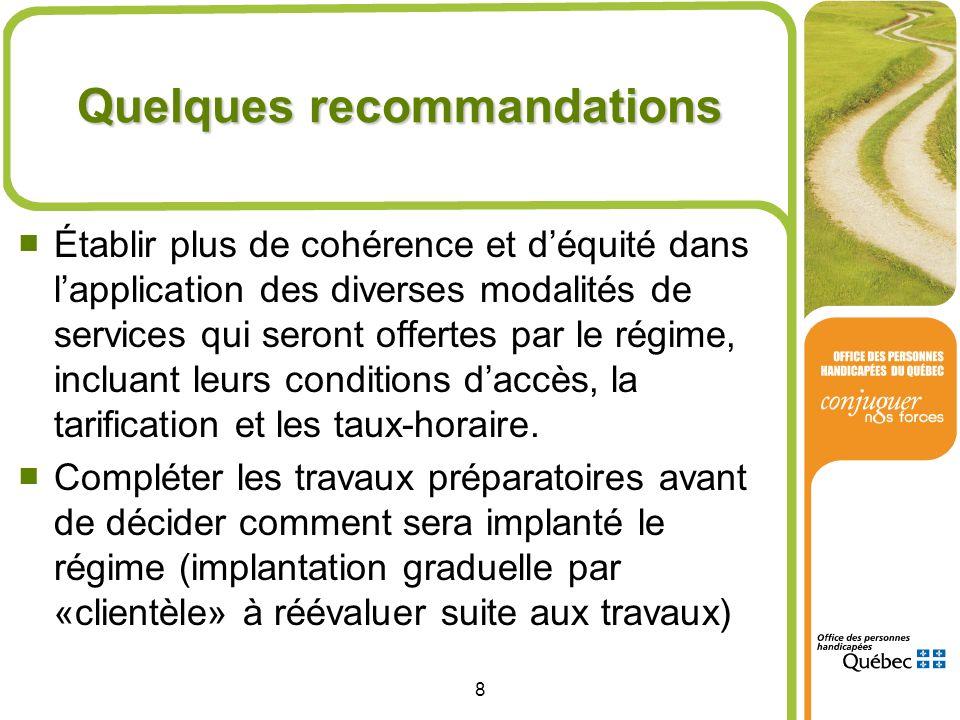 8 Quelques recommandations Établir plus de cohérence et déquité dans lapplication des diverses modalités de services qui seront offertes par le régime